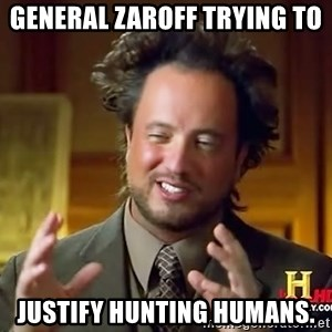 Ancient Aliens - General Zaroff trying to justify hunting humans.