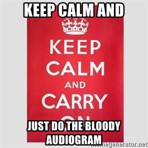 Keep Calm - KEEP CALM AND JUST DO THE BLOODY AUDIOGRAM