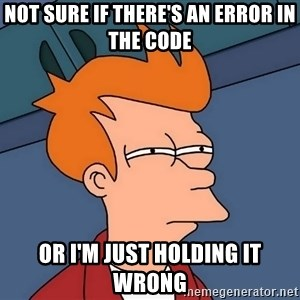 Futurama Fry - Not sure if there's an error in the code or I'm just holding it wrong