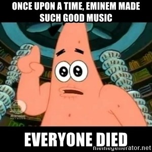 ugly barnacle patrick - Once upon a time, Eminem made such good music everyone died