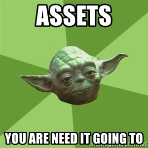 Advice Yoda Gives - assets you are need it going to