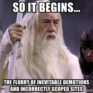 White Gandalf - so it begins... the flurry of inevitable demotions and incorrectly scoped sites