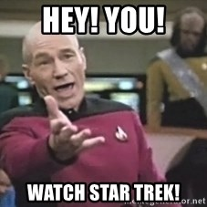 Captain Picard - hey! you! watch star trek!