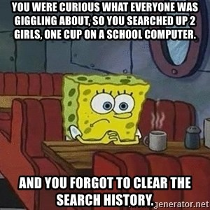 Coffee shop spongebob - You were curious what everyone was giggling about, so you searched up 2 girls, one cup on a school computer. And you forgot to clear the search history.