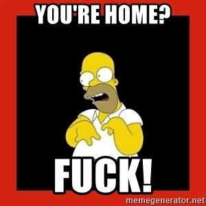 Homer retard - You're home? Fuck!