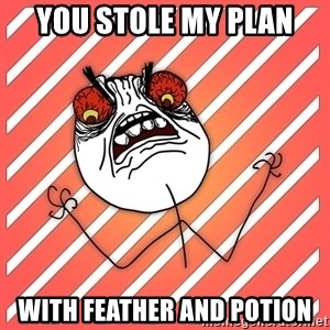 iHate - You stole my plan with feather and potion