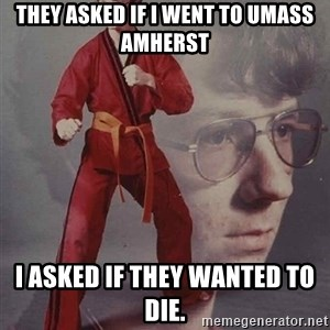 PTSD Karate Kyle - They asked if I went to UMass Amherst I asked if they wanted to die.
