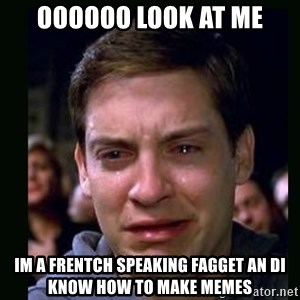 crying peter parker - OOOOOO LOOK AT ME IM A FRENTCH SPEAKING FAGGET AN DI KNOW HOW TO MAKE MEMES