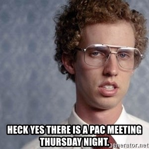 Napoleon Dynamite - Heck yes there is a pac meeting thursday night.