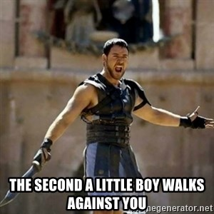 GLADIATOR - the second a little boy walks against you