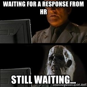 Waiting For - Waiting for a response from HR Still waiting...