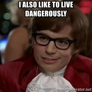 Austin Power - i also like to live dangerously