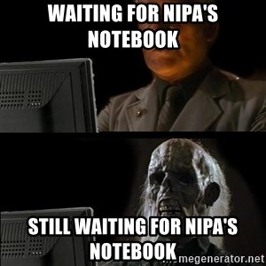 Waiting For - Waiting for Nipa's Notebook Still waiting for Nipa's Notebook