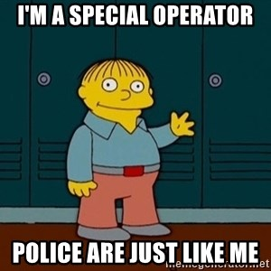 Ralph Wiggum - I'm a special operator police are just like me