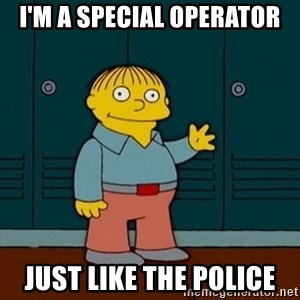 Ralph Wiggum - I'm a special operator Just like the police