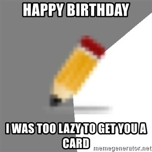 Advice Edit Button - Happy birthday I was too lazy to get you a card