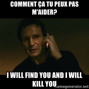 liam neeson taken - Comment ça tu peux pas m'aider? I WILL FIND YOU AND I WILL KILL YOU