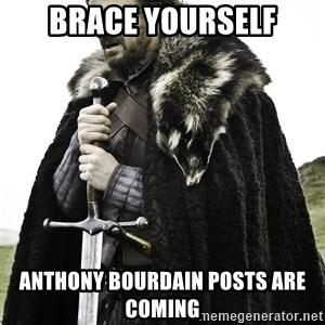 Sean Bean Game Of Thrones - Brace yourself Anthony Bourdain posts are coming