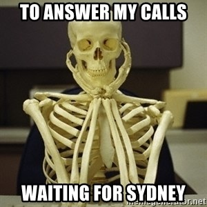 Skeleton waiting - To answer my calls Waiting for sydney