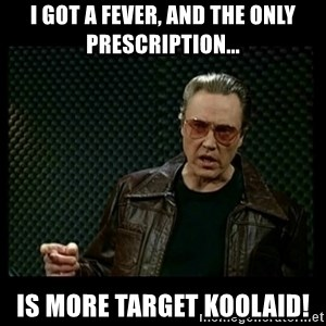 Christopher Walken Cowbell - I got a fever, and the only prescription... is more Target Koolaid!
