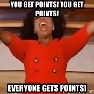 giving oprah - YOU GET POINTS! YOU GET POINTS! EVERYONE GETS POINTS!
