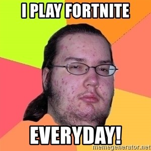 Butthurt Dweller - I Play Fortnite Everyday!