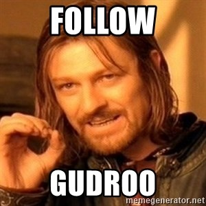 One Does Not Simply - FOLLOW GUDROO