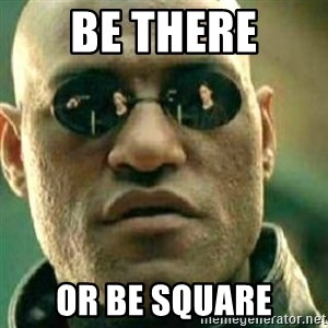 What If I Told You - Be There Or Be Square