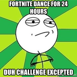 Challenge Accepted 2 - Fortnite dance for 24 hours Duh Challenge excepted