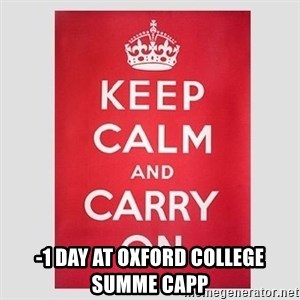Keep Calm - -1 day at Oxford College summe capp