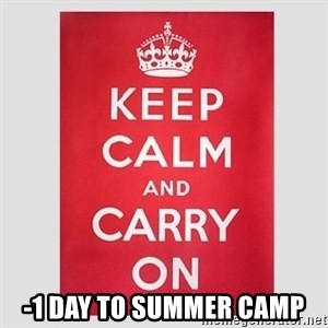 Keep Calm - -1 day to summer camp