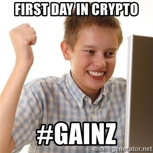 First Day on the internet kid - First day in crypto #gainz