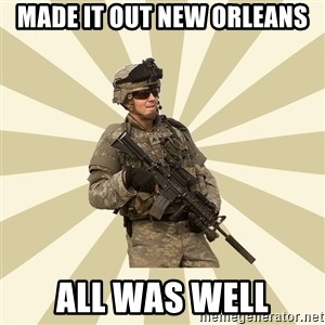smartass soldier - Made it out new orleans All was well