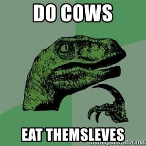 Philosoraptor - Do cows eat themsleves