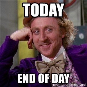 Willy Wonka - Today End of Day