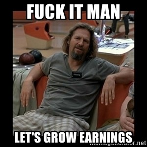 The Dude - Fuck it man Let's grow earnings