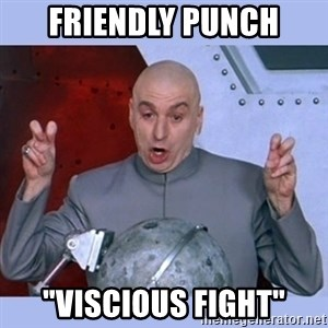 "Dr Evil meme - Friendly punch ""viscious fight"""