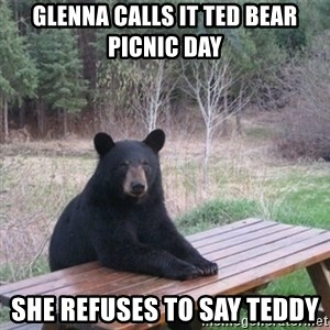 Patient Bear - Glenna calls it ted bear picnic day she refuses to say teddy