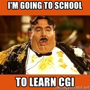 Fat Guy - I'm going to school to learn CGI