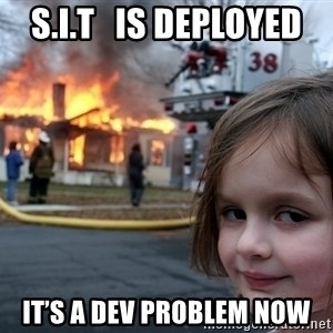 Disaster Girl - S.I.T   is deployed it's a dev problem now