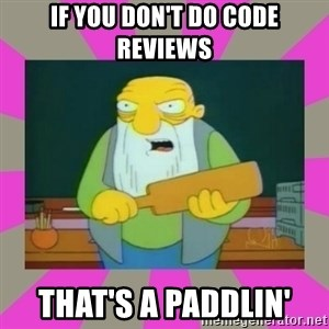 hay tabla - If you don't do code reviews That's A Paddlin'