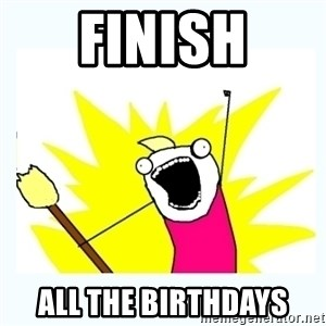 All the things - finish all the birthdays
