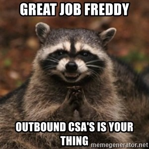 evil raccoon - Great job freddy Outbound CSA's is your thing