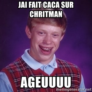 Bad Luck Brian - Jai fait caca sur chritman Ageuuuu