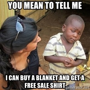 you mean to tell me black kid - You mean to tell me I can buy a blanket AND get a FREE sale shirt