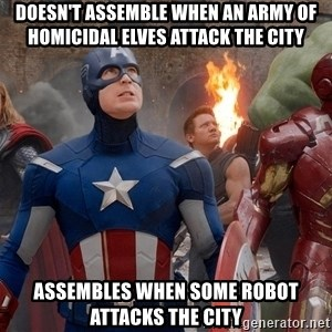 Avengers Assemble - Doesn't assemble when an army of homicidal elves attack the city Assembles when some robot attacks the city