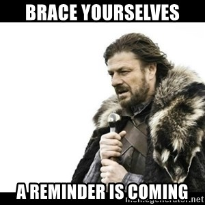 Winter is Coming - Brace yourselves A reminder is coming