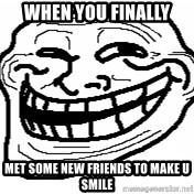 You Mad Bro - When you finally Met some new friends to make u smile