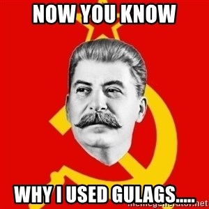 Stalin Says - now you know  why i used gulags.....