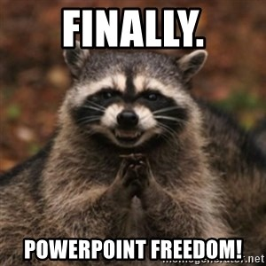 evil raccoon - Finally. Powerpoint freedom!